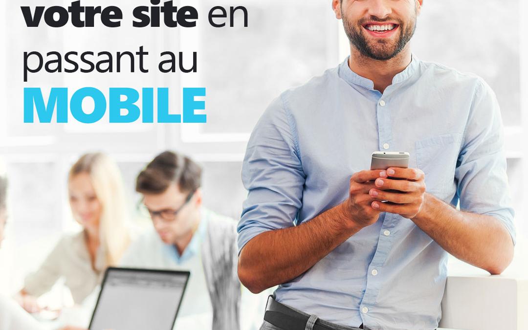 Maximisez votre site Internet en passant au mobile.