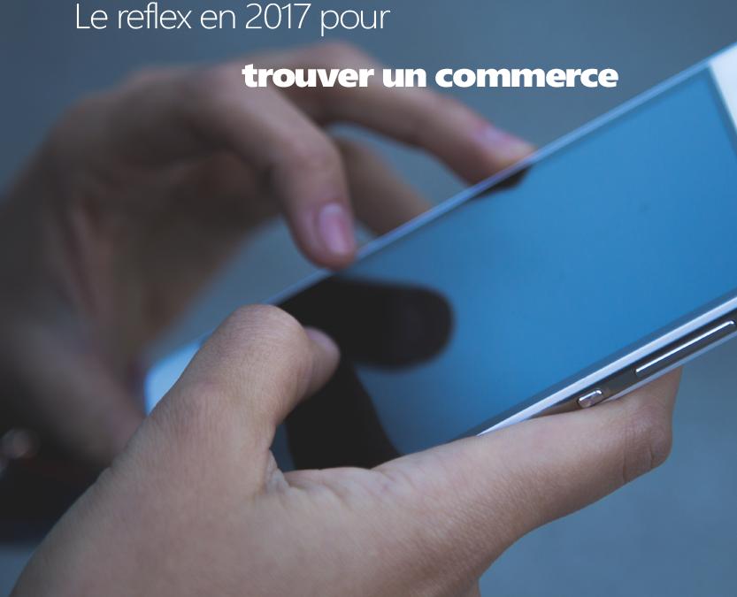 Le reflex en 2017 pour trouver un commerce.